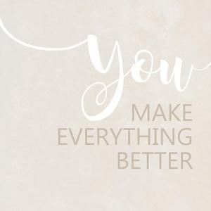 You Make Everything Better by Anna Quach