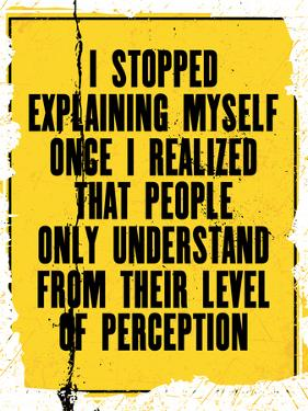Inspiring Motivation Quote with Text I Stopped Explaining Myself Once I Realized that People Only U by Anna Timoshenko
