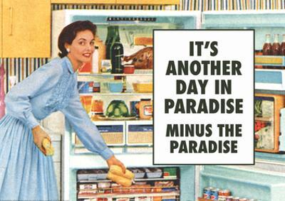 Another Day in Paradise Minus the Paradise Funny Art Poster Print