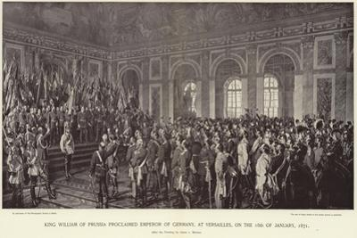 King William of Prussia Proclaimed Emperor of Germany