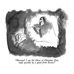 """Ebenezer!  I am the Ghost of Christmas Past, made possible by a grant fro…"" - New Yorker Cartoon by Arnie Levin"