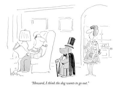 """Howard, I think the dog wants to go out."" - New Yorker Cartoon by Arnie Levin"