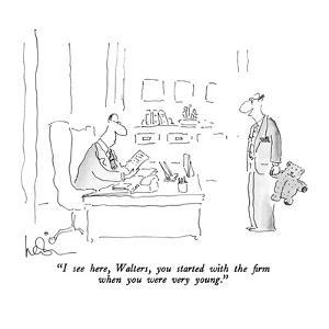 """I see here, Walters, you started with the firm when you were very young."" - New Yorker Cartoon by Arnie Levin"