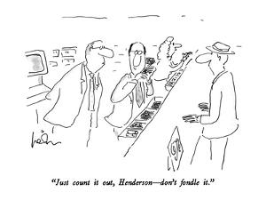"""""""Just count it out, Henderson?don't fondle it."""" - New Yorker Cartoon by Arnie Levin"""