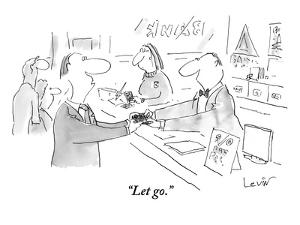 """""""Let go."""" - New Yorker Cartoon by Arnie Levin"""