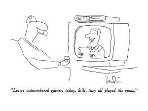 """""""Losers outnumbered gainers today.  Still, they all played the game."""" - New Yorker Cartoon by Arnie Levin"""