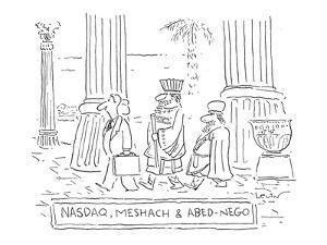 Nasdaq, Meshach and Abednego - New Yorker Cartoon by Arnie Levin