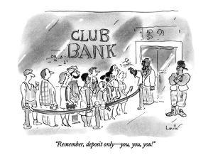 """""""Remember, deposit only?you, you, you!"""" - New Yorker Cartoon by Arnie Levin"""