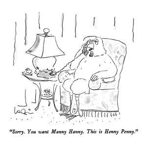 """""""Sorry.  You want Manny Hanny.  This is Henny Penny."""" - New Yorker Cartoon by Arnie Levin"""