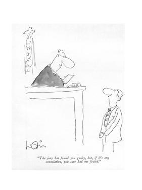 """""""The jury has found you guilty, but, if it's any consolation, you sure had?"""" - New Yorker Cartoon by Arnie Levin"""