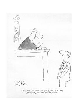 """The jury has found you guilty, but, if it's any consolation, you sure had…"" - New Yorker Cartoon by Arnie Levin"