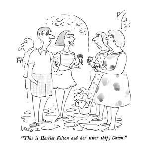 """""""This is Harriet Felton and her sister ship, Dawn."""" - New Yorker Cartoon by Arnie Levin"""