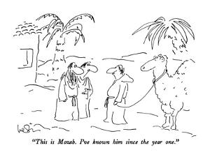 """This is Mozab.  I've known him since the year one."" - New Yorker Cartoon by Arnie Levin"