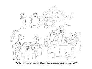 """""""This is one of those places the truckers stop to eat at."""" - New Yorker Cartoon by Arnie Levin"""