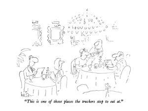 """This is one of those places the truckers stop to eat at."" - New Yorker Cartoon by Arnie Levin"