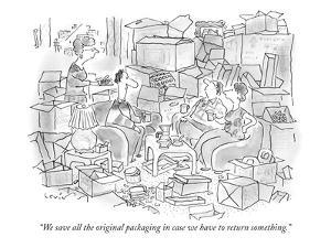 """We save all the original packaging in case we have to return something."" - New Yorker Cartoon by Arnie Levin"