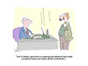 """You're doing a great job as corporate psychiatrist, but would you please …"" - Cartoon by Arnie Levin"
