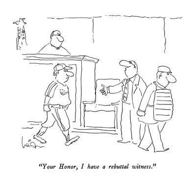 """""""Your Honor, I have a rebuttal witness."""" - New Yorker Cartoon"""