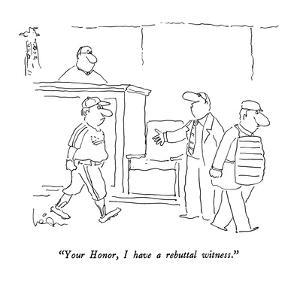 """Your Honor, I have a rebuttal witness."" - New Yorker Cartoon by Arnie Levin"