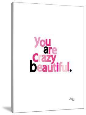 You Are Crazy Beautiful by Ashlee Rae