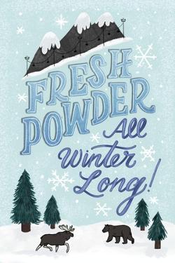 Fresh Powder All Winter Long by Ashley Santoro