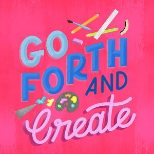 Go Forth And Create by Ashley Santoro