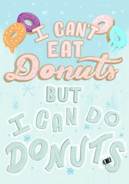 I Can't Eat Donut But I Can Do Donuts by Ashley Santoro