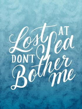 Lost At Sea Dont Bother Me by Ashley Santoro