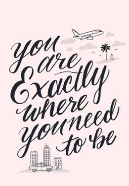 You Are Exactly Where You Need To Be by Ashley Santoro