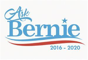 Ask Bernie, 2016-2020 - White Sign
