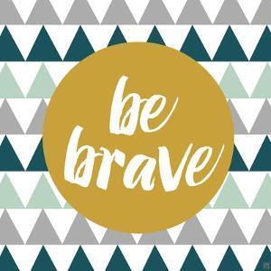 Be Brave by Aubree Perrenoud