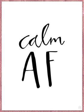 Calm AF by Aubree Perrenoud