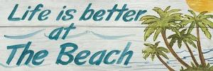 Life is Better at the Beach by Avery Tillmon