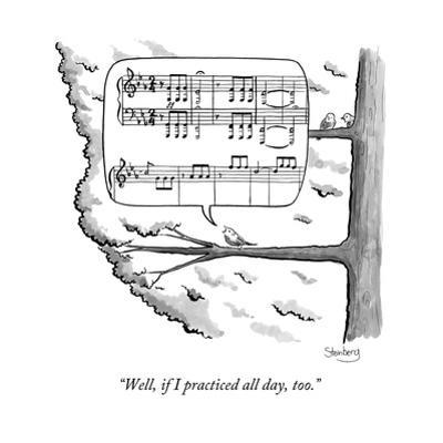 """""""Well if I practiced all day too."""" - New Yorker Cartoon"""