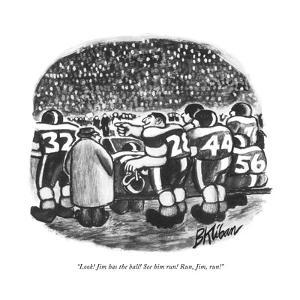"""""""Look! Jim has the ball! See him run! Run, Jim, run!"""" - New Yorker Cartoon by B. Kliban"""