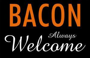 Bacon Always Welcome