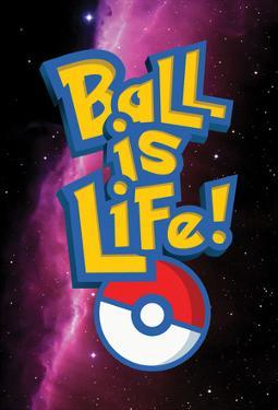 Ball Is Life Pokeballin