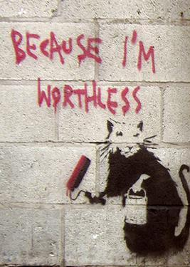 Because I'm Worthless by Banksy