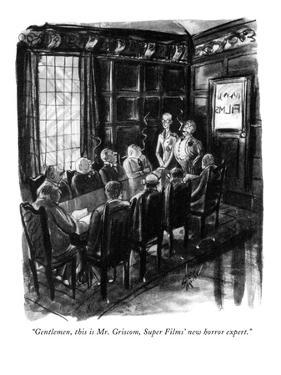 """Gentlemen, this is Mr. Griscom, Super Films' new horror expert."" - New Yorker Cartoon by Barbara Shermund"