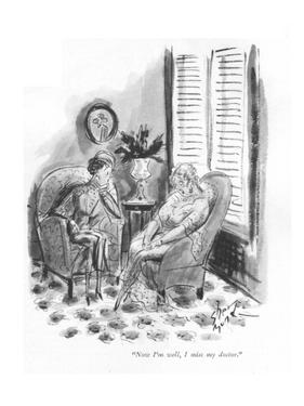 """Now I'm well, I miss my doctor."" - New Yorker Cartoon by Barbara Shermund"