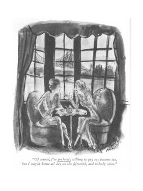 """""""Of course, I'm perfectly willing to pay my income tax, but I stayed home …"""" - New Yorker Cartoon by Barbara Shermund"""
