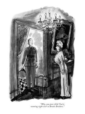 """""""Why, you poor child. You're running right over to Brooks Brothers."""" - New Yorker Cartoon by Barbara Shermund"""