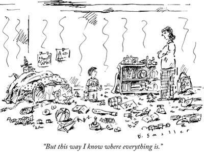 """""""But this way I know where everything is."""" - New Yorker Cartoon"""