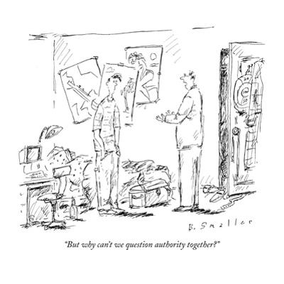 """""""But why can't we question authority together?"""" - New Yorker Cartoon by Barbara Smaller"""