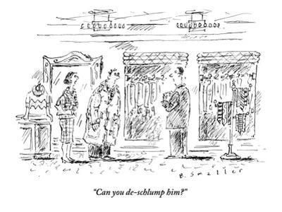 """""""Can you de-schlump him?"""" - New Yorker Cartoon"""