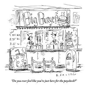 """""""Do you ever feel like you're just here for the paycheck?"""" - New Yorker Cartoon by Barbara Smaller"""