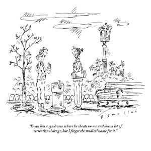 """""""Evan has a syndrome where he cheats on me and does a lot of recreational …"""" - New Yorker Cartoon by Barbara Smaller"""