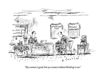 """""""Eye contact is good, but eye contact without blinking is not.""""  - New Yorker Cartoon"""