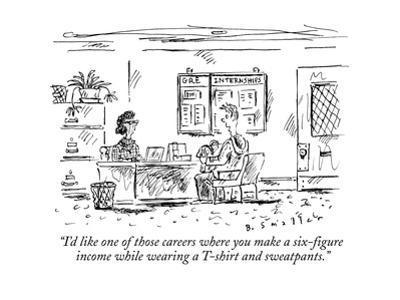 """I'd like one of those careers where you make a six-figure income while we?"" - New Yorker Cartoon"