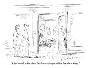 """""""I had to talk to her about birth control—you talk to her about drugs."""" - New Yorker Cartoon by Barbara Smaller"""